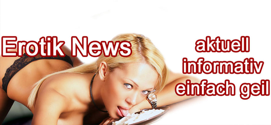 NEU Erotiknews NEU Bordell-News NEU Model-News NEU sonstige Erotik-News