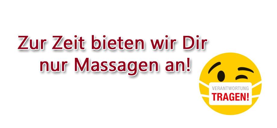 zur Zeit verwöhnen wir Dich nur mit Massagen oder Hausbesuchen
